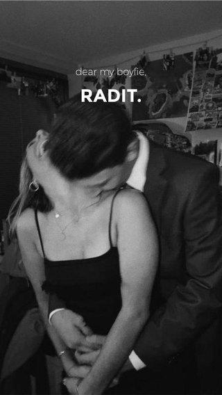 RADIT. dear my boyfie,