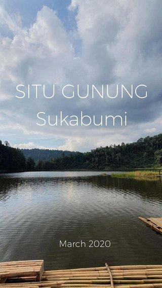 SITU GUNUNG Sukabumi March 2020