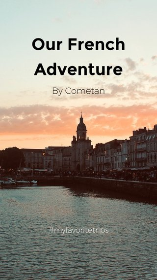 Our French Adventure By Cometan #myfavoritetrips