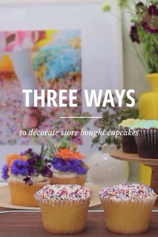 THREE WAYS to decorate store bought cupcakes