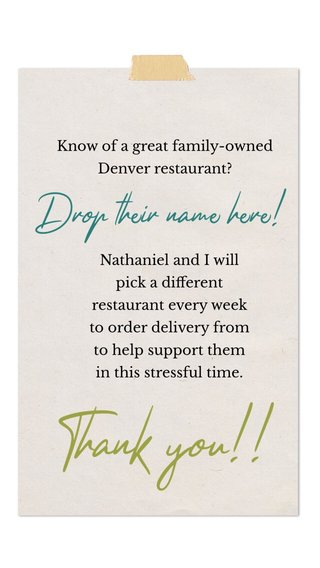Thank you!! Drop their name here! Know of a great family-owned Denver restaurant? Nathaniel and I will pick a different restaurant every week to order delivery from to help support them in this stressful time.