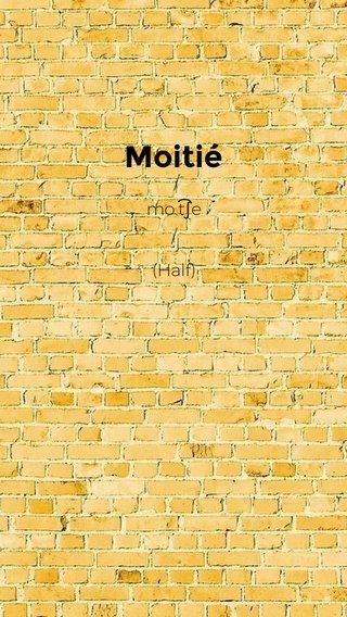 Moitié (Half) /mo.t͡ʃe/