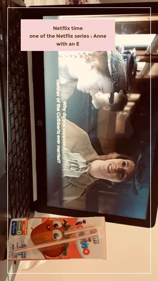 Netflix time one of the Netflix series : Anne with an E