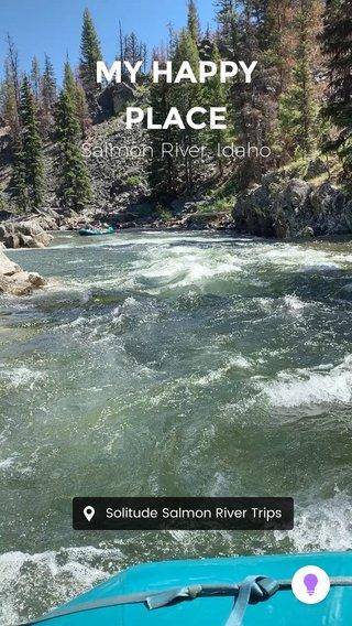 MY HAPPY PLACE Salmon River, Idaho