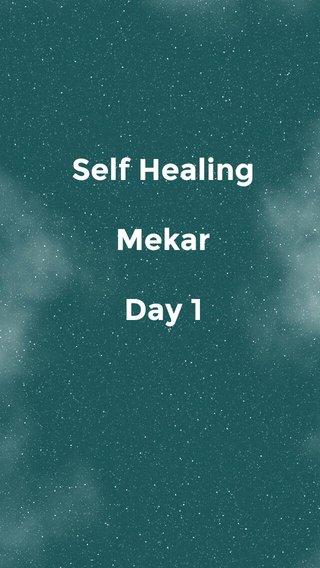 Self Healing Mekar Day 1