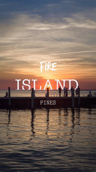 fire PINES