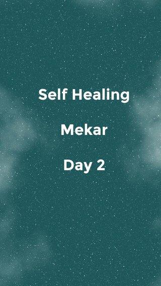 Self Healing Mekar Day 2