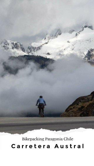 Carretera Austral Bikepacking Patagonia Chile