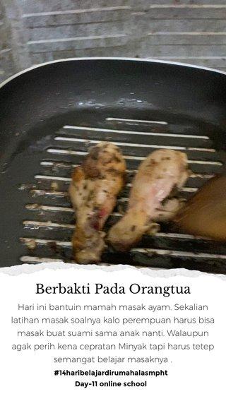 Berbakti Pada Orangtua Hari ini bantuin mamah masak ayam. Sekalian latihan masak soalnya kalo perempuan harus bisa masak buat suami sama anak nanti. Walaupun agak perih kena cepratan Minyak tapi harus tetep semangat belajar masaknya . #14haribelajardirumahalasmpht Day-11 online school