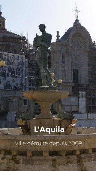 L'Aquila Ville détruite depuis 2009