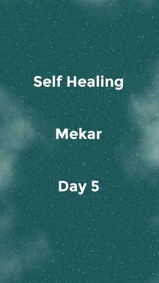Self Healing Mekar Day 5