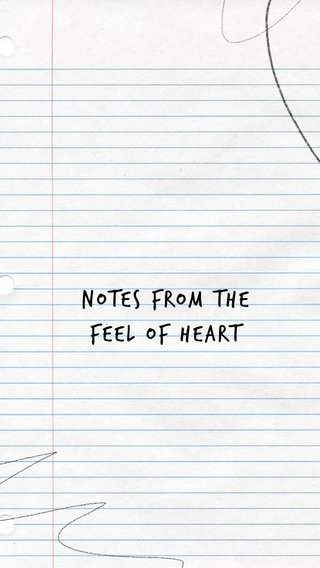 Notes From The feel of heart