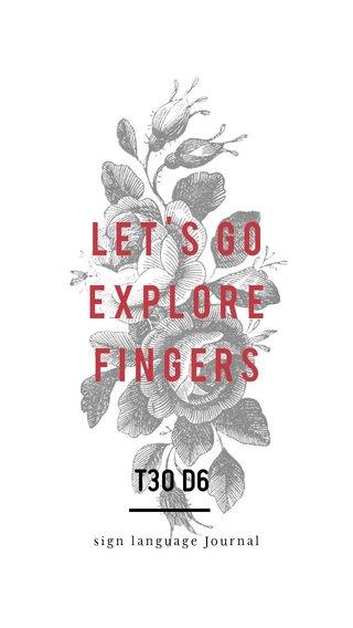 Let's Go Explore FINGERs T30 D6 sign language Journal