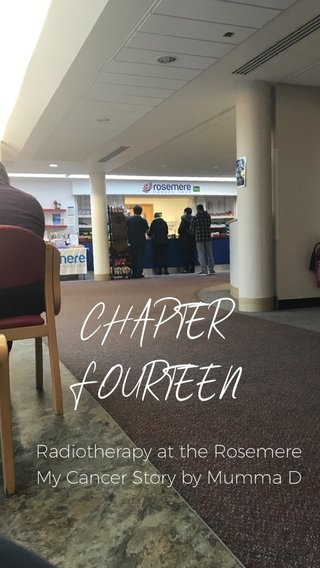 CHAPTER FOURTEEN Radiotherapy at the Rosemere My Cancer Story by Mumma D