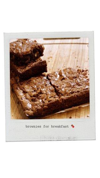 brownies for breakfast 🍫