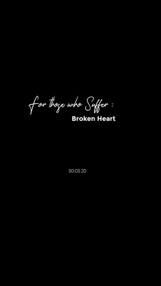 For those who Suffer : Broken Heart 30.03.20