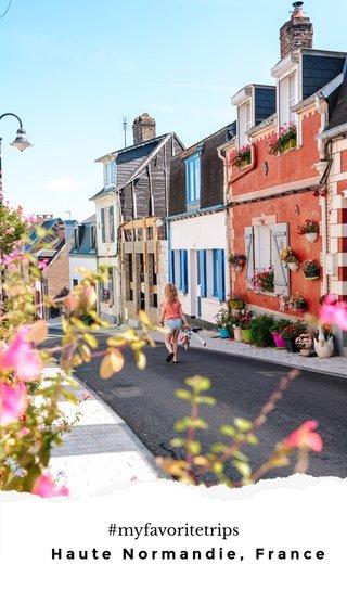 #myfavoritetrips Haute Normandie, France