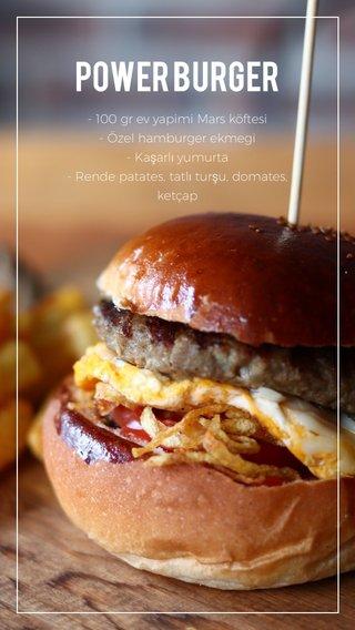 Power Burger - 100 gr ev yapimi Mars köftesi - Özel hamburger ekmegi - Kaşarlı yumurta - Rende patates, tatlı turşu, domates, ketçap