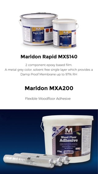 Marldon MXA200 Marldon Rapid MXS140 Flexible Woodfloor Adhesive 2 component epoxy based film. A metal grey color, solvent free single layer which provides a Damp Proof Membrane up to 97% RH