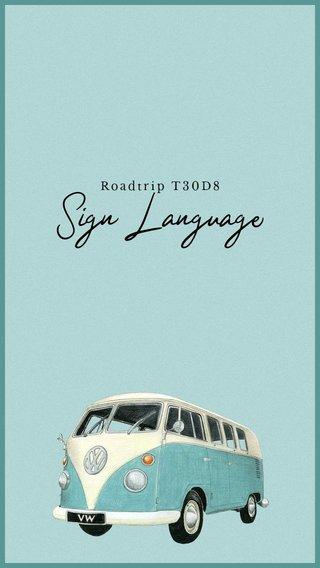 Sign Language Roadtrip T30D8