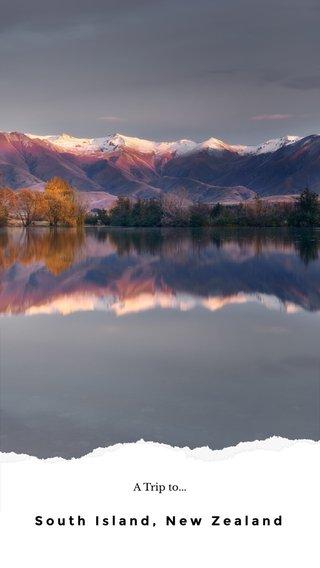 South Island, New Zealand A Trip to...