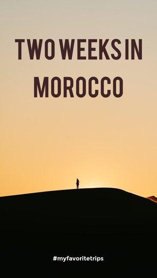 TWO WEEKS IN MOROCCO #myfavoritetrips