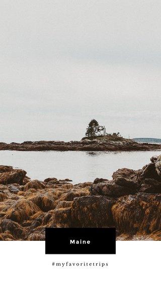 Maine #myfavoritetrips