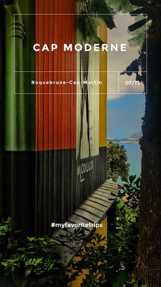 CAP MODERNE #myfavoritetrips 07/19 Roquebrune-Cap-Martin