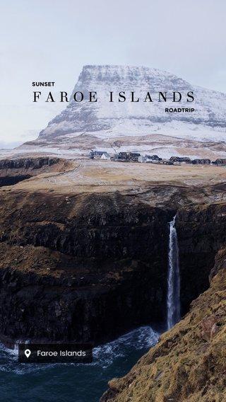 FAROE ISLANDS SUNSET ROADTRIP