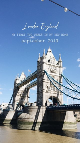september 2019 London, England MY FIRST TWO WEEKS IN MY NEW HOME