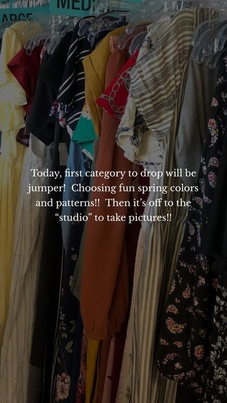 """Today, first category to drop will be jumper! Choosing fun spring colors and patterns!! Then it's off to the """"studio"""" to take pictures!!"""