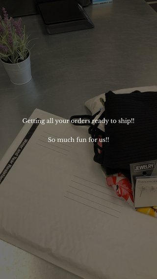 Getting all your orders ready to ship!! So much fun for us!!