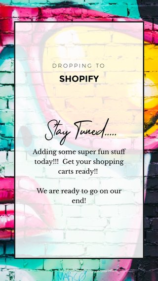 Stay Tuned..... SHOPIFY Adding some super fun stuff today!!! Get your shopping carts ready!! We are ready to go on our end! DROPPING TO