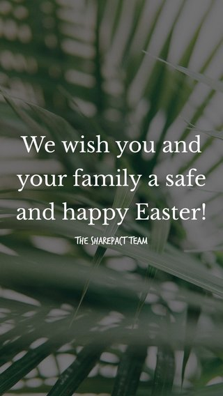 We wish you and your family a safe and happy Easter! The SHAREPACT Team