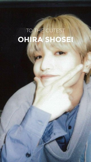 OHIRA SHOSEI TO THE CUTEST