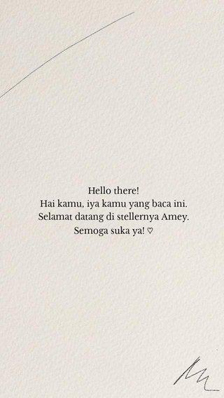 Hello there! Hai kamu, iya kamu yang baca ini. Selamat datang di stellernya Amey. Semoga suka ya! ♡