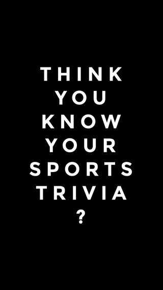 THINK YOU KNOW YOUR SPORTS TRIVIA?