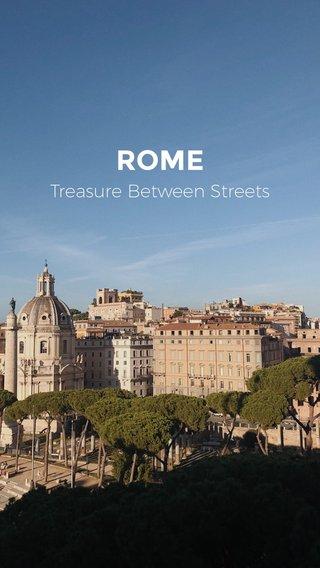 ROME Treasure Between Streets