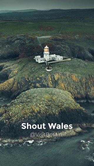 Shout Wales @VisitBritain