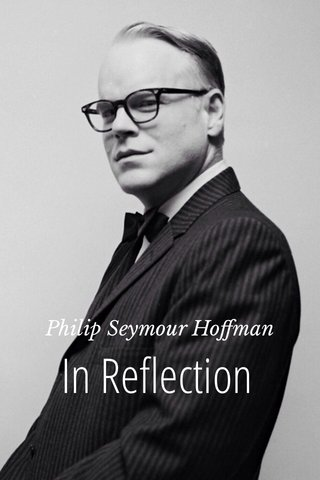 In Reflection Philip Seymour Hoffman