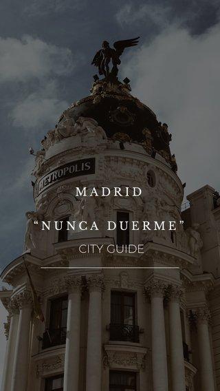 """CITY GUIDE –—————————————–—— MADRID """"NUNCA DUERME"""""""