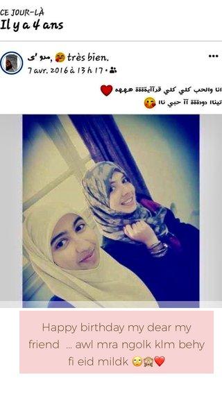 Happy birthday my dear my friend ... awl mra ngolk klm behy fi eid mildk 🙄🙈❤️