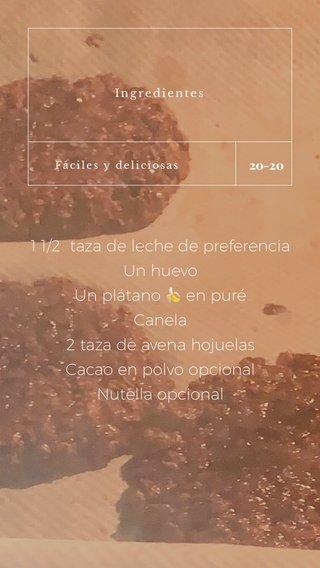 1 1/2 taza de leche de preferencia Un huevo Un plátano 🍌 en puré Canela 2 taza de avena hojuelas Cacao en polvo opcional Nutella opcional 20-20 Ingredientes Fáciles y deliciosas