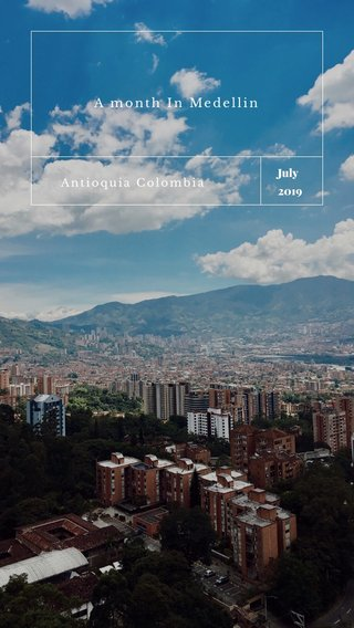 A month In Medellin July 2019 Antioquia Colombia