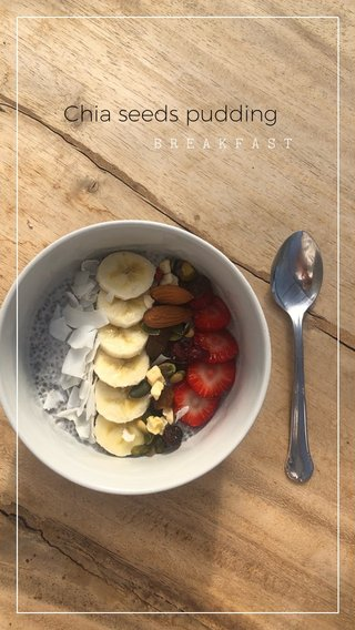 Chia seeds pudding BREAKFAST