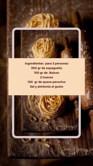 Ingredientes para 3 personas 300 gr de espaguetis 100 gr de. Baicon 2 huevos 100 gr de queso pecorino Sal y pimienta al gusto