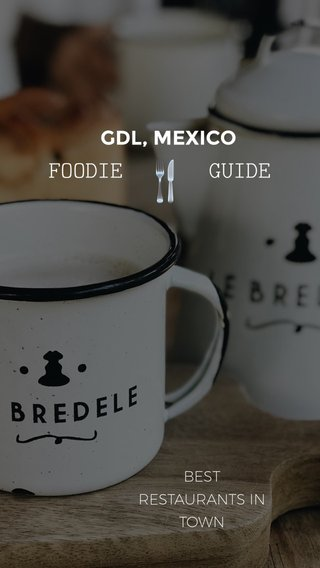 🍴 FOODIE GUIDE GDL, MEXICO BEST RESTAURANTS IN TOWN