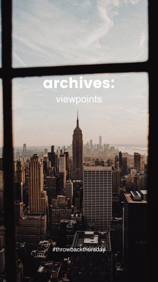 archives: viewpoints #throwbackthursday