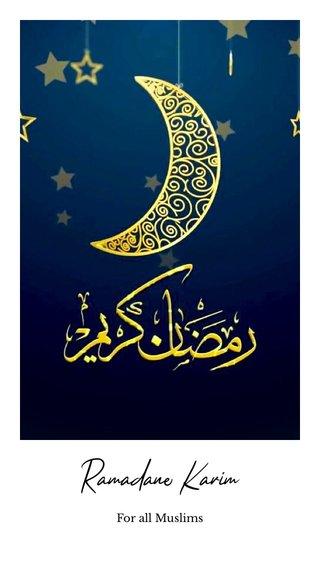 Ramadane Karim For all Muslims