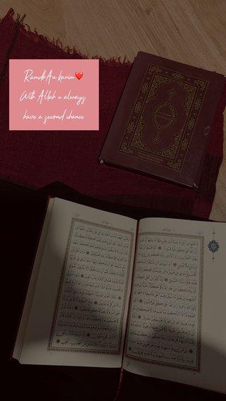 RamdhAn karim❤️ With Allah u always have a second chance
